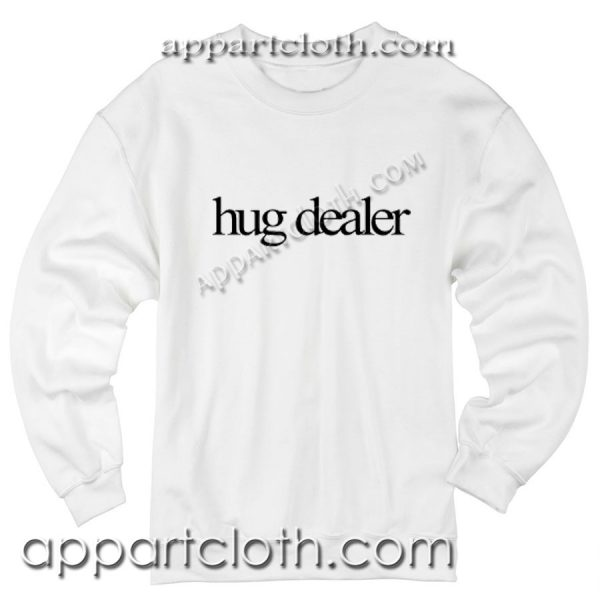 Hug Dealer Funny Shirts Unisex Sweatshirts
