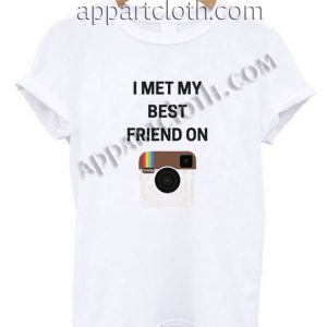 I Met My Best Friend On Instagram Funny Shirts