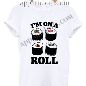 I'm On a Roll Funny Shirts Size S,M,L,XL,2XL