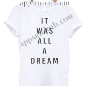 It Was All A Dream Funny Shirts