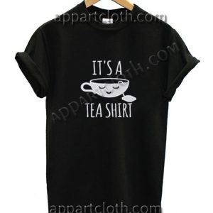 It's tea shirt Funny Shirts