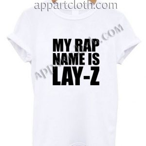 MY RAP NAME IS LAY-Z Funny Shirts