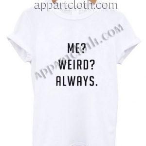 Me weird always Funny Shirts