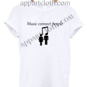 Music connect people Funny Shirts