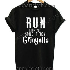 Run Like You Stole It From Gringotts Funny Shirts For Guys Size S,M,L,XL,2XL