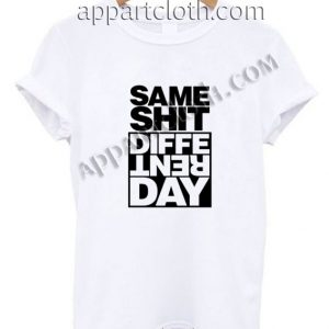 Same Shit Different Day Funny Shirts