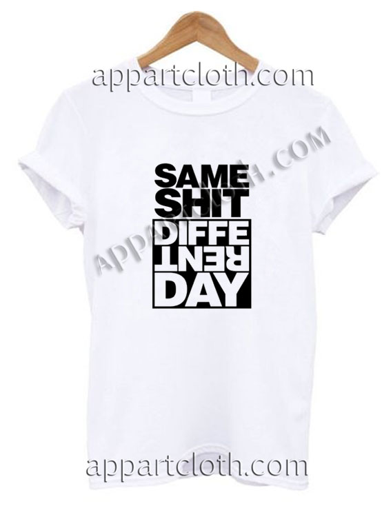 Same Shit Different Day Funny Shirts Funny America Shirts