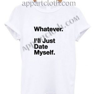 Whatever i'll just date myself Funny Shirts