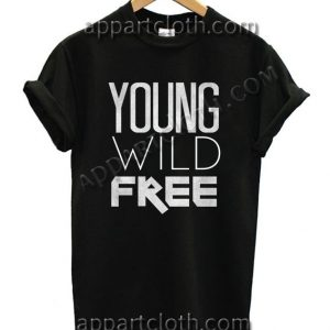 Young Wild And Free Funny Shirts