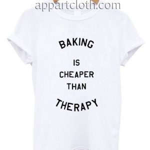 Baking is cheaper than Therapy Funny Shirts