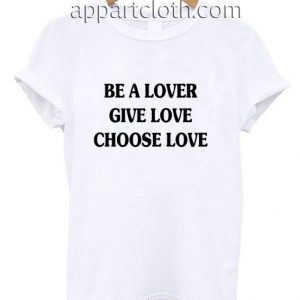 Be A Lover Funny Shirts