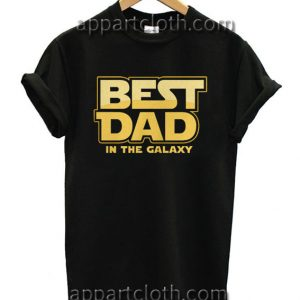 Best Dad in the Galaxy Funny Shirts