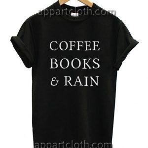 Coffee Books And Rain Funny Shirts