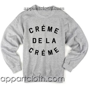 Creme De La Creme Unisex Sweatshirts