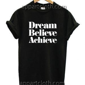 Dream Believe Achieve Funny Shirts
