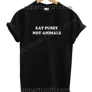 Eat Pussy Not Animals Funny Shirts