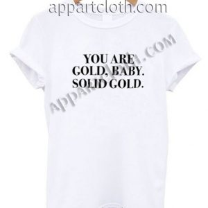 Gold baby solid gold quote Funny Shirts
