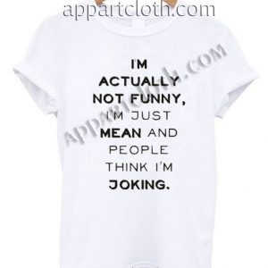 I'm actually not Funny Shirts
