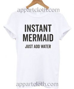 Instant Mermaid Just Add Water Funny Shirts