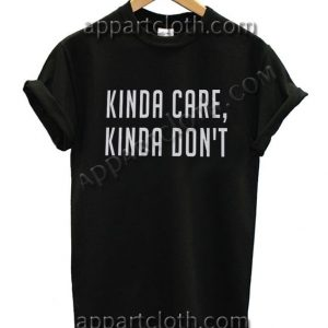 Kinda care kinda don't Funny Shirts