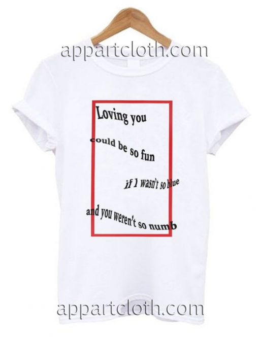 Loving you could be so fun Funny Shirts