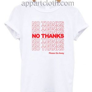 No thanks Please go away Funny Shirts