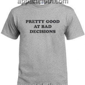 Pretty good at bad decisions grey Funny Shirts