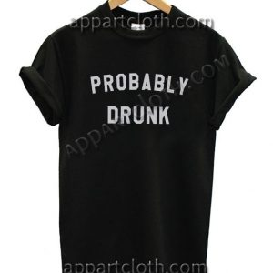 Probably drunk Funny Shirts