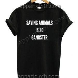 Saving animals is so gangster Funny Shirts