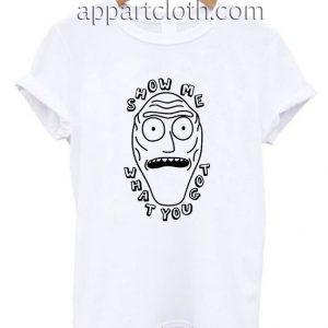 Show Me What You Got Funny Shirts