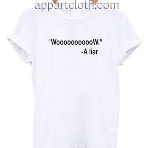 Woooooooow Wow A Liar Funny Shirts