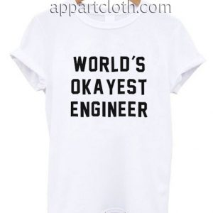 World's Okayest Engineer Funny Shirts