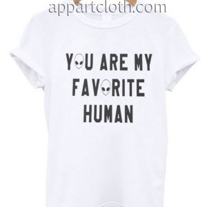 You are my favorite human Funny Shirts