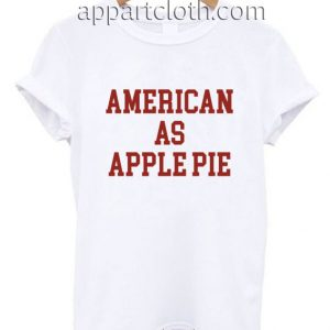 American As Apple Pie Funny Shirts