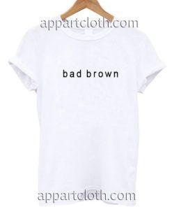 Bad brown Funny Shirts