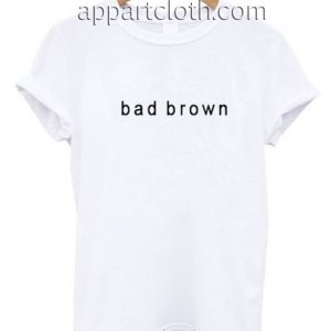 Bad brown Funny Shirts