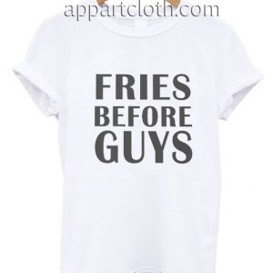 Fries before guys Funny Shirts