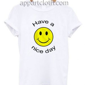 Have a Nice Day Funny Shirts