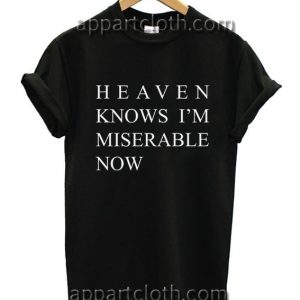 Heaven Knows I'm Miserable Now Funny Shirts