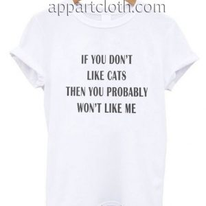 If you don't like cats Funny Shirts