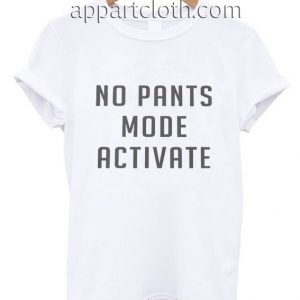 No pants mode activate Funny Shirts