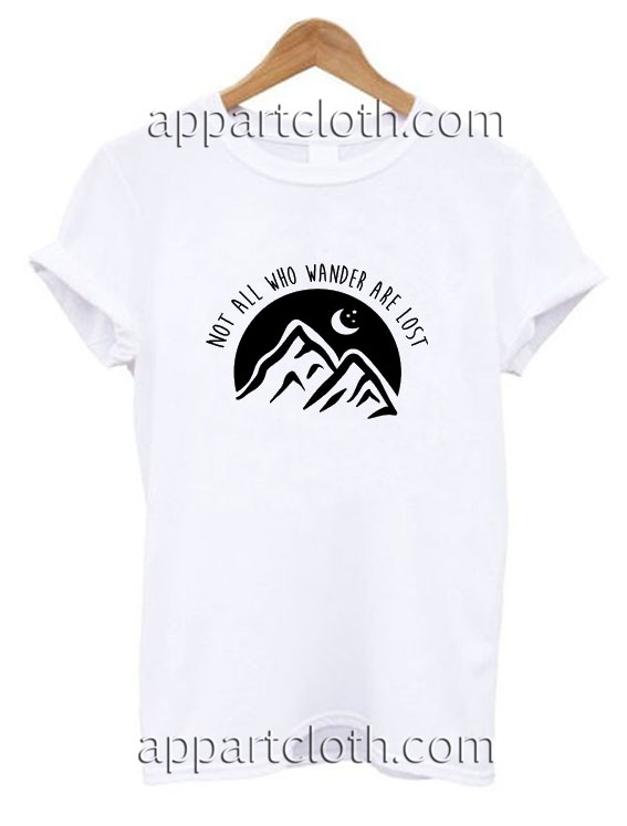 Not All Who Wander Are Lost Funny Shirts