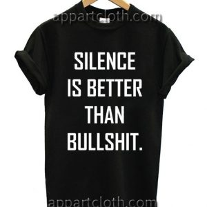 Silence Is Better Than Bullshit Funny Shirts