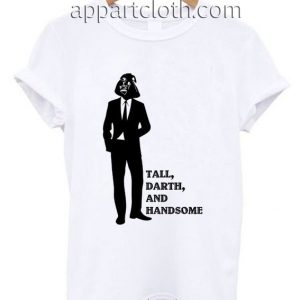 Star Wars Tall Darth And Handsome Funny Shirts