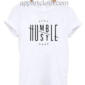 Stay Humble Hustle Hard Motivation Funny Shirts