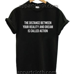 The Distance Between Your Reality Funny Shirts