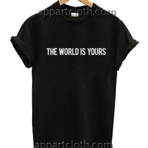 The World Is Yours Funny Shirts