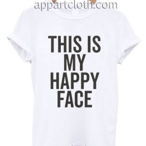 This Is My Happy Face Funny Shirts