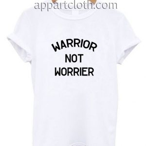 Warrior Not Worrier Funny Shirts