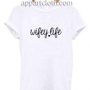 Wifey Life Funny Shirts